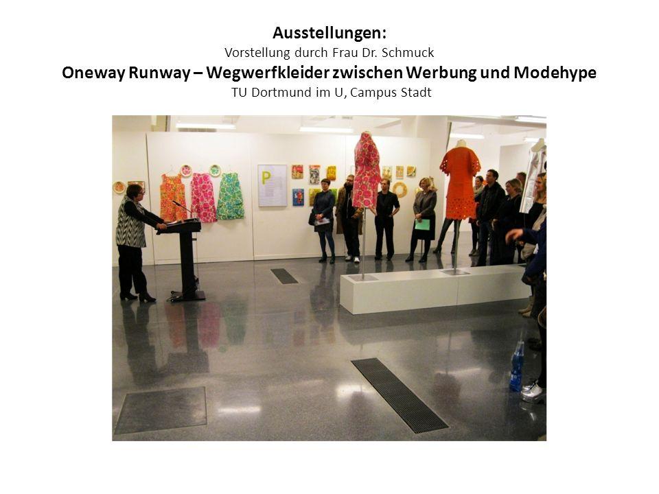 Ausstellungen: Vorstellung durch Frau Dr. Schmuck Oneway Runway – Wegwerfkleider zwischen Werbung und Modehype TU Dortmund im U, Campus Stadt