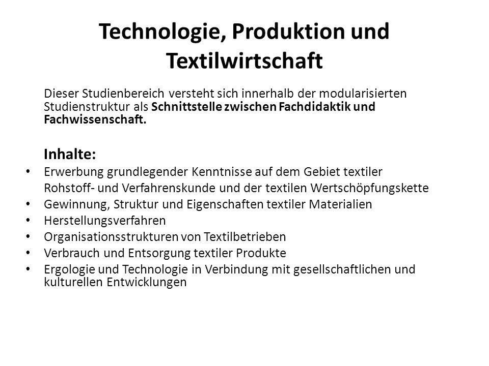 Technologie, Produktion und Textilwirtschaft Dieser Studienbereich versteht sich innerhalb der modularisierten Studienstruktur als Schnittstelle zwisc