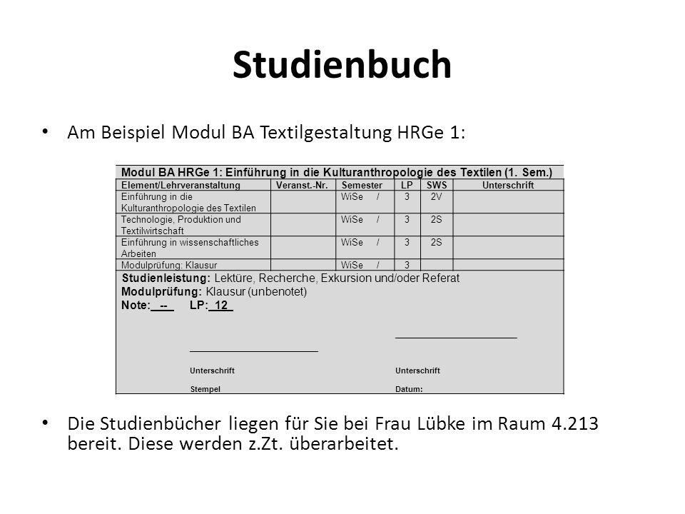 Studienbuch Am Beispiel Modul BA Textilgestaltung HRGe 1: Die Studienbücher liegen für Sie bei Frau Lübke im Raum 4.213 bereit. Diese werden z.Zt. übe