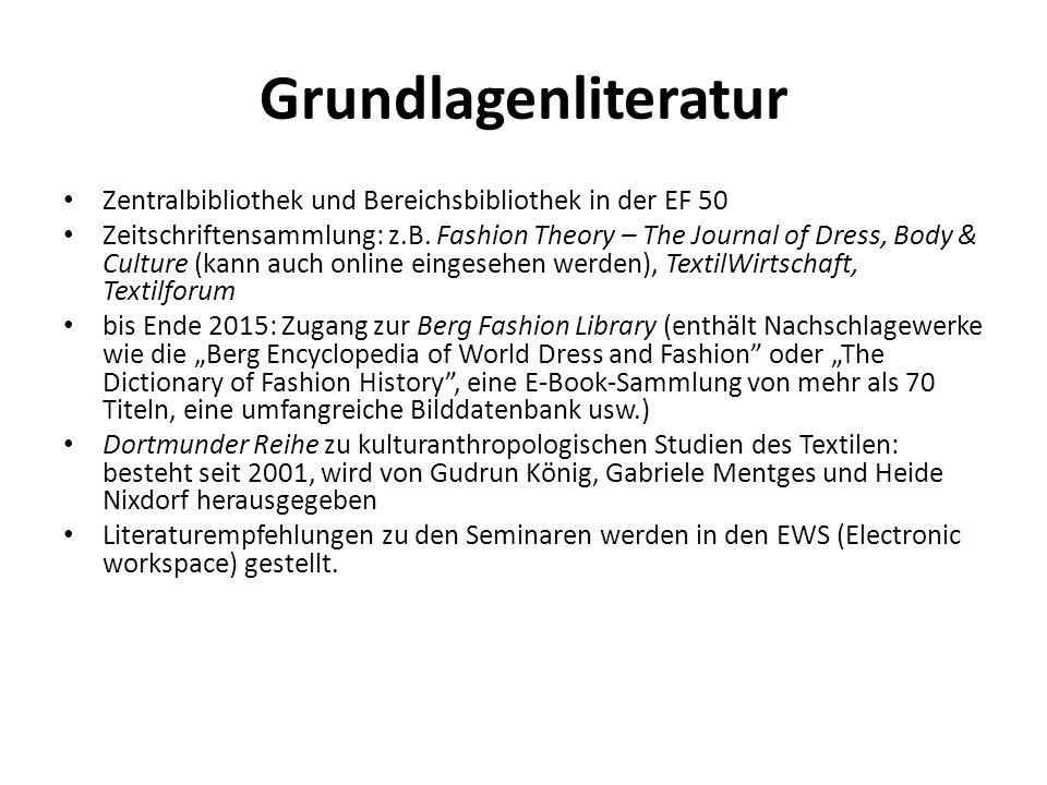 Grundlagenliteratur Zentralbibliothek und Bereichsbibliothek in der EF 50 Zeitschriftensammlung: z.B. Fashion Theory – The Journal of Dress, Body & Cu