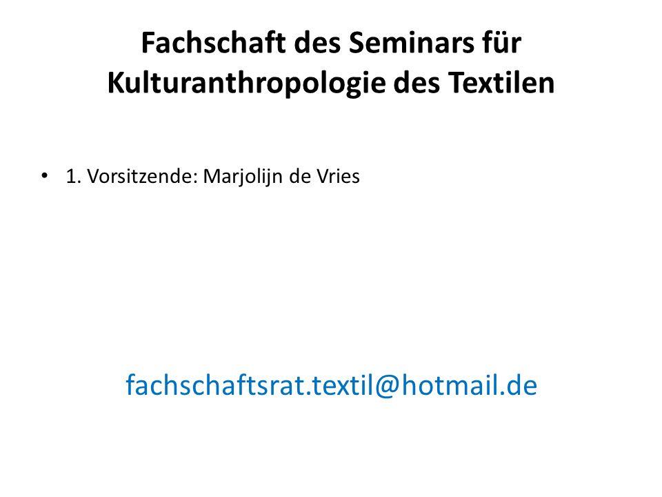 Fachschaft des Seminars für Kulturanthropologie des Textilen 1. Vorsitzende: Marjolijn de Vries fachschaftsrat.textil@hotmail.de