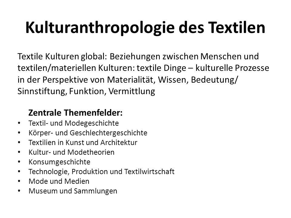 Kulturanthropologie des Textilen Textile Kulturen global: Beziehungen zwischen Menschen und textilen/materiellen Kulturen: textile Dinge – kulturelle