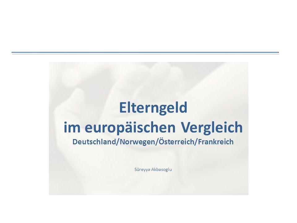 Elterngeld im europäischen Vergleich Deutschland/Norwegen/Österreich/Frankreich Süreyya Akbasoglu