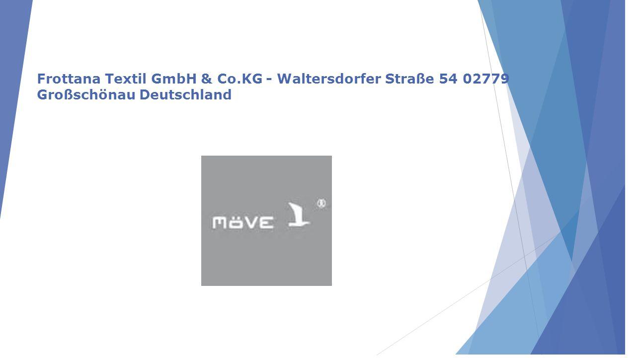 Frottana Textil GmbH & Co.KG - Waltersdorfer Straße 54 02779 Großschönau Deutschland