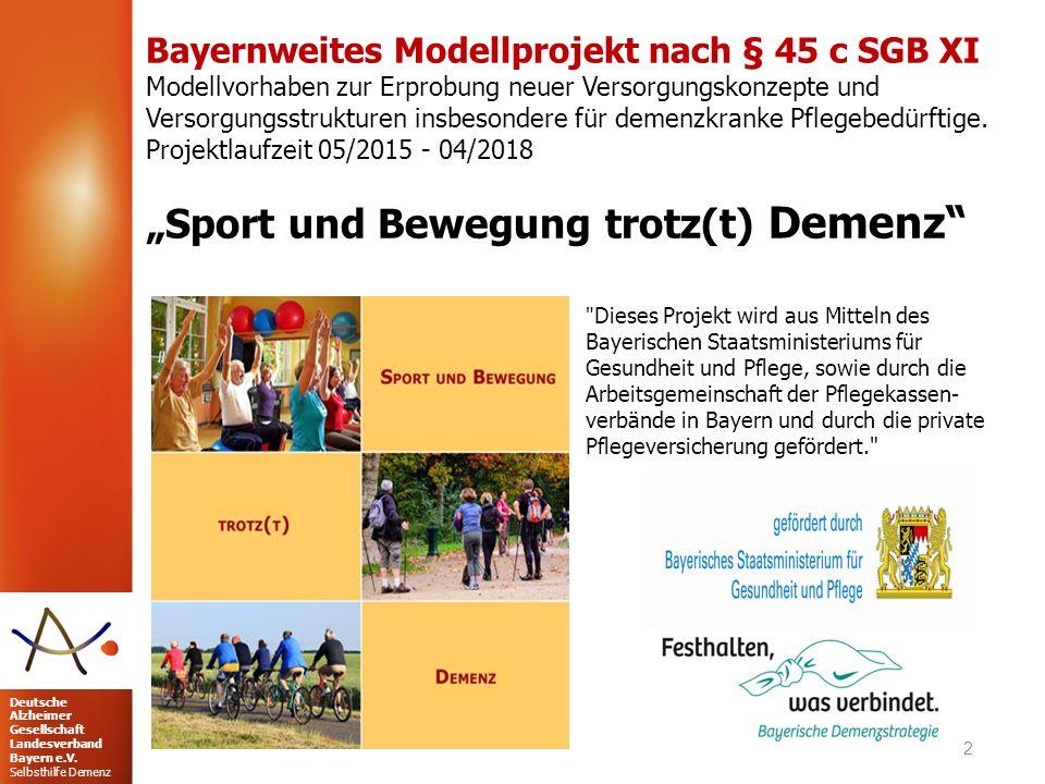 Deutsche Alzheimer Gesellschaft Landesverband Bayern e.V. Selbsthilfe Demenz Bayernweites Modellprojekt nach § 45 c SGB XI Modellvorhaben zur Erprobun