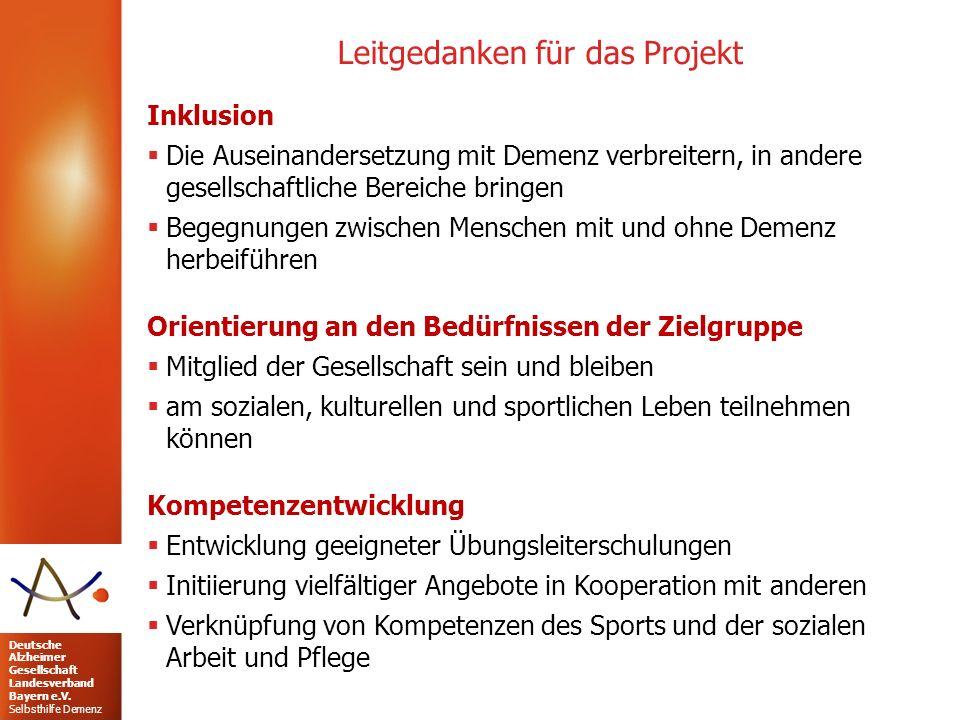 Deutsche Alzheimer Gesellschaft Landesverband Bayern e.V. Selbsthilfe Demenz Leitgedanken für das Projekt Inklusion  Die Auseinandersetzung mit Demen