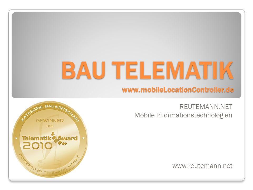 BAU TELEMATIK www.mobileLocationController.de REUTEMANN.NET Mobile Informationstechnologien www.reutemann.net