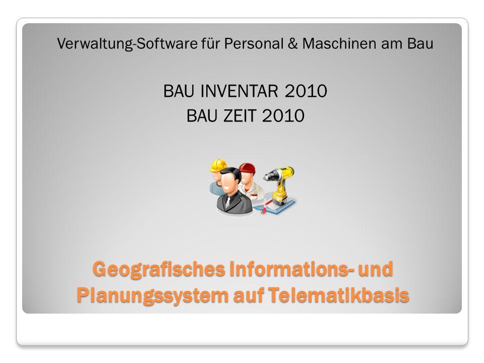 Geografisches Informations- und Planungssystem auf Telematikbasis Verwaltung-Software für Personal & Maschinen am Bau BAU INVENTAR 2010 BAU ZEIT 2010