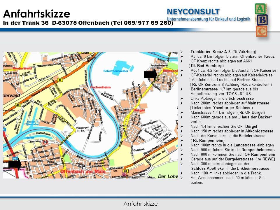 Anfahrtskizze In der Tränk 36 D-63075 Offenbach (Tel 069/ 977 69 260) Anfahrtskizze  Frankfurter Kreuz A 3 (Ri Würzburg)  A3 ca. 8 km folgen bis zum