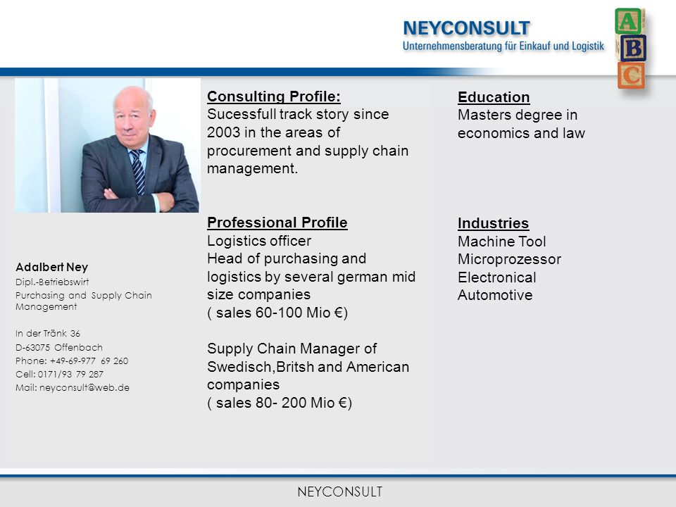 NEYCONSULT Consulting Profile: Sucessfull track story since 2003 in the areas of procurement and supply chain management. Professional Profile Logisti