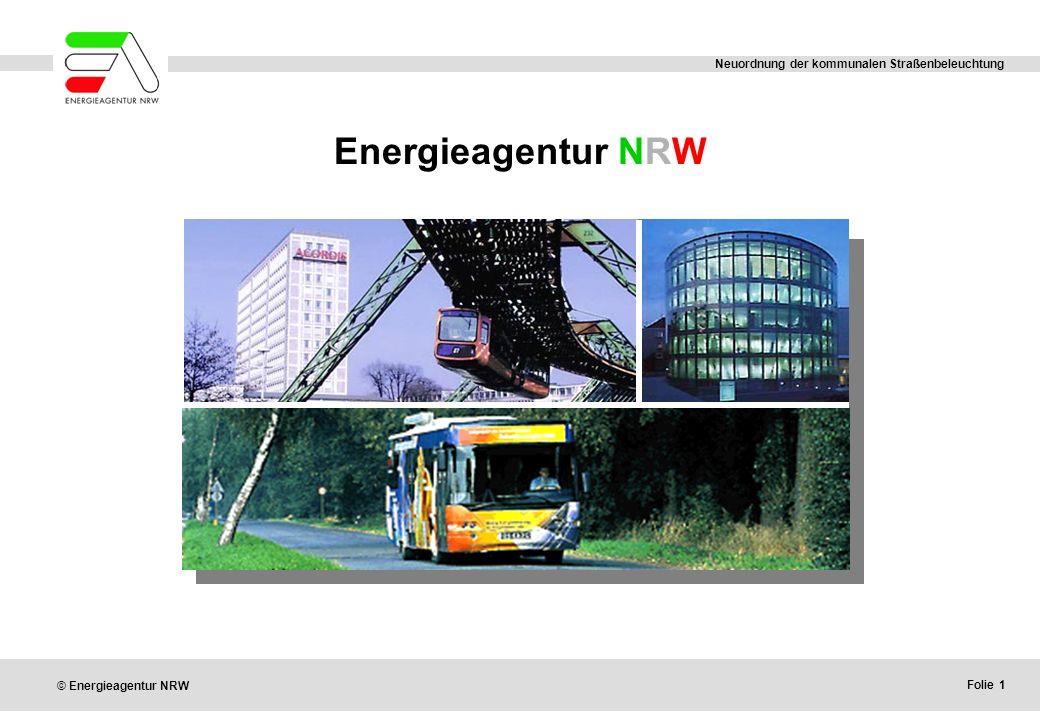 Folie 1 © Energieagentur NRW Neuordnung der kommunalen Straßenbeleuchtung Energieagentur NRW
