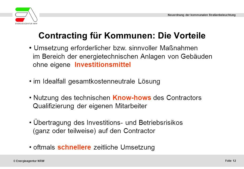 Folie 12 © Energieagentur NRW Neuordnung der kommunalen Straßenbeleuchtung Contracting für Kommunen: Die Vorteile Umsetzung erforderlicher bzw. sinnvo