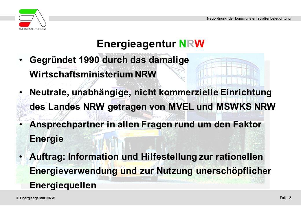 Folie 2 © Energieagentur NRW Neuordnung der kommunalen Straßenbeleuchtung Energieagentur NRW Gegründet 1990 durch das damalige Wirtschaftsministerium