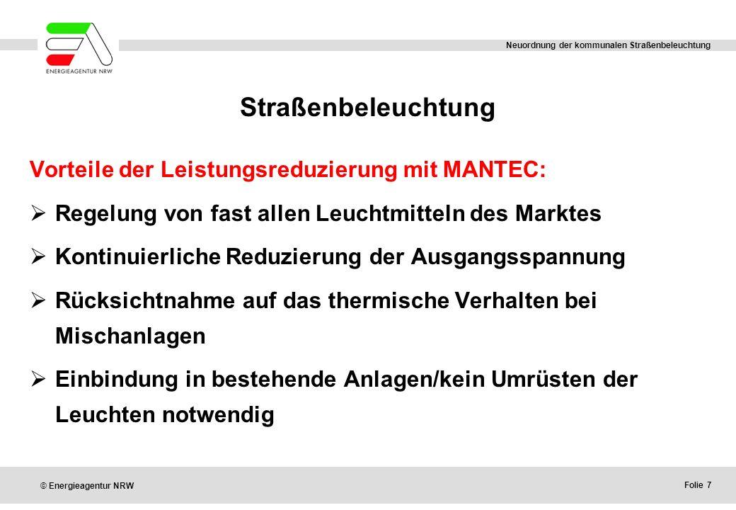 Folie 7 © Energieagentur NRW Neuordnung der kommunalen Straßenbeleuchtung Straßenbeleuchtung Vorteile der Leistungsreduzierung mit MANTEC:  Regelung