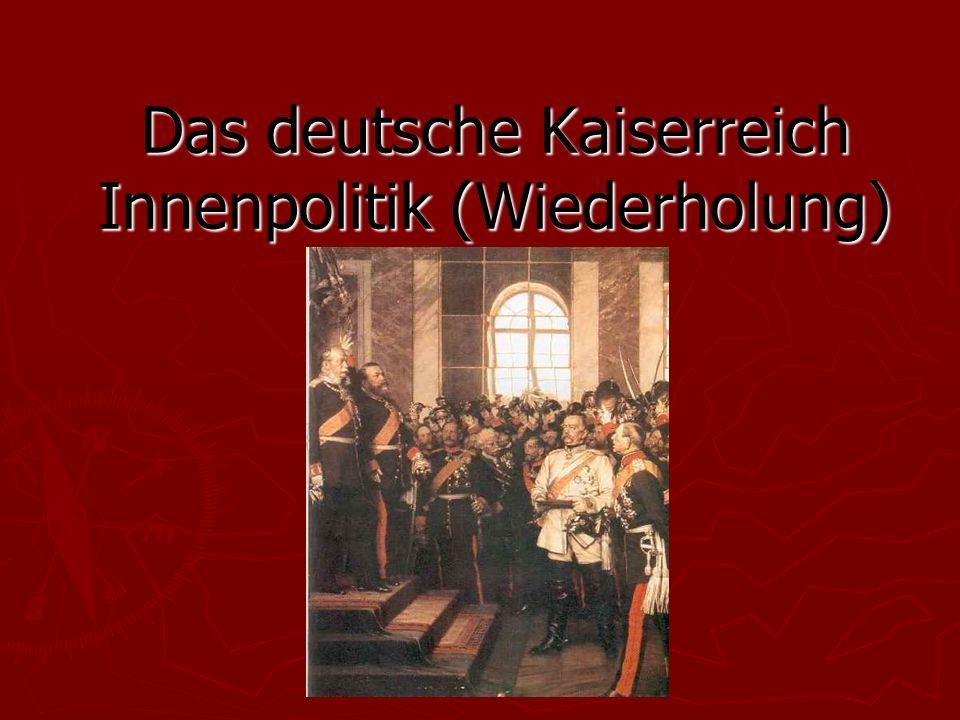 Das deutsche Kaiserreich Innenpolitik (Wiederholung)