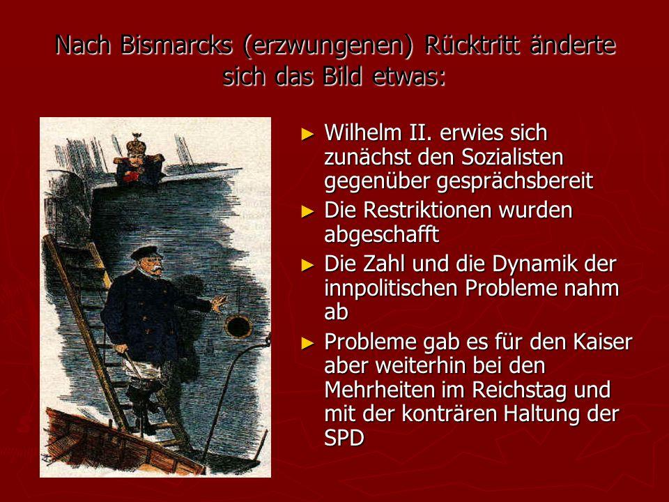 Nach Bismarcks (erzwungenen) Rücktritt änderte sich das Bild etwas: ► Wilhelm II.