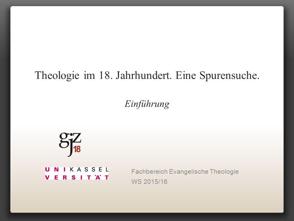 Theologie im 18. Jahrhundert. Eine Spurensuche. Einführung Fachbereich Evangelische Theologie WS 2015/16