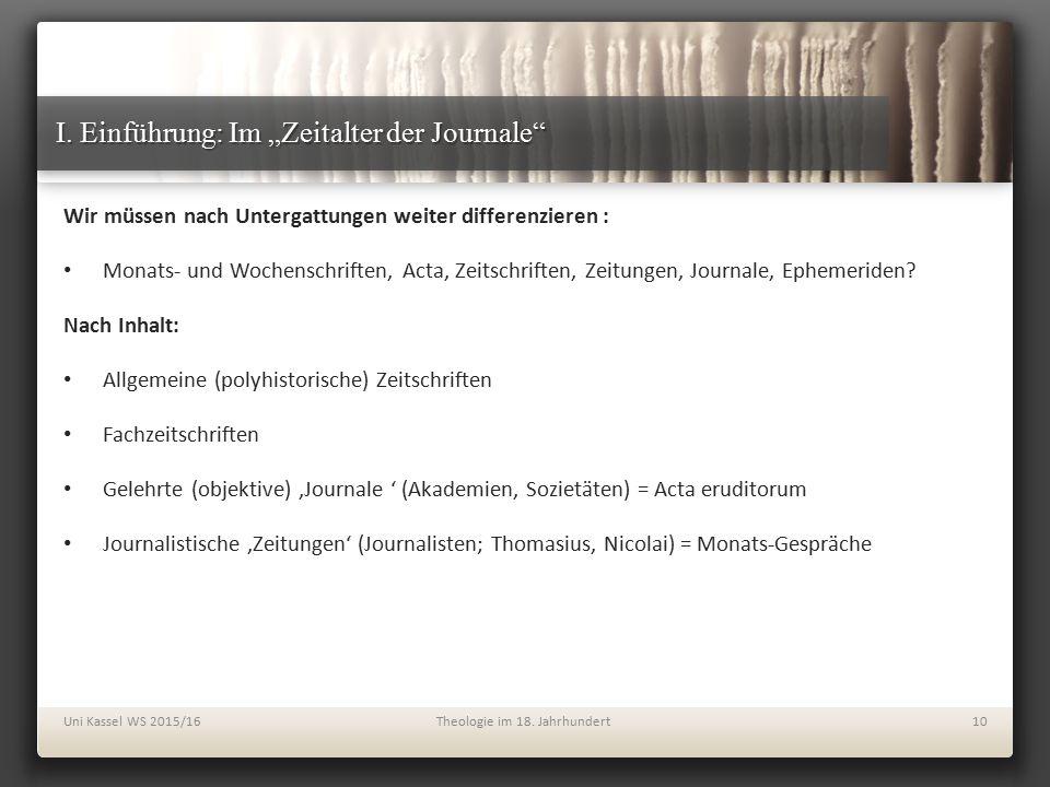 """I. Einführung: Im """"Zeitalter der Journale"""" Wir müssen nach Untergattungen weiter differenzieren : Monats- und Wochenschriften, Acta, Zeitschriften, Ze"""