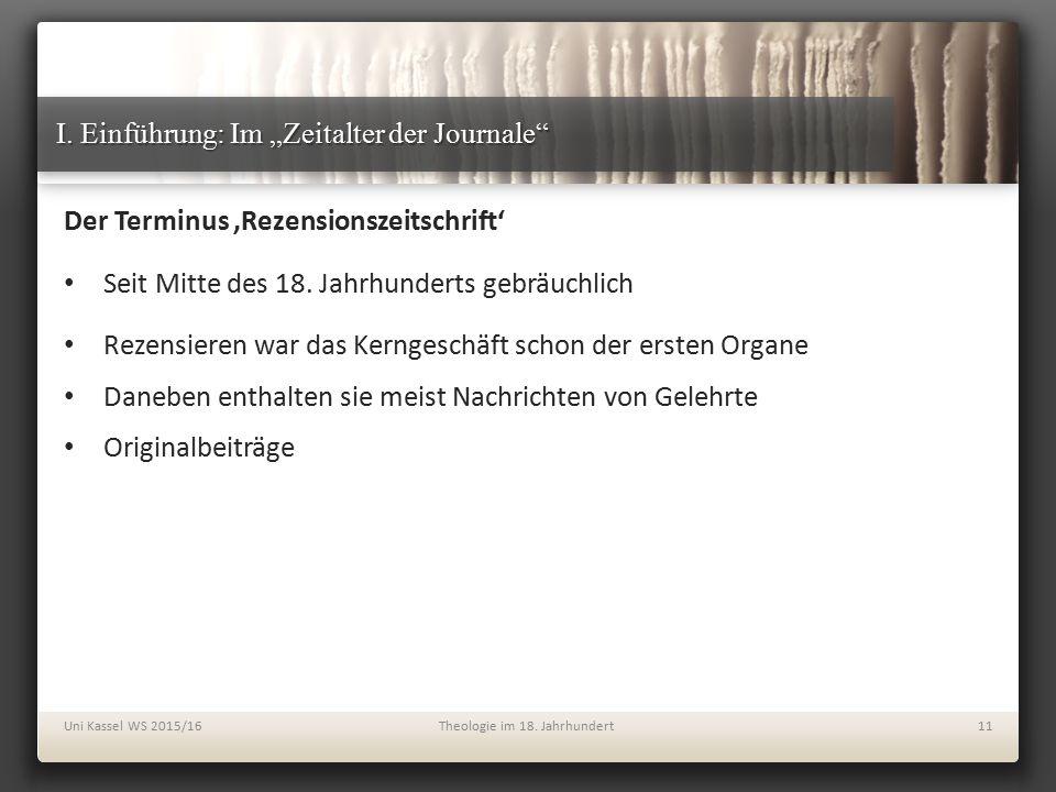 """I. Einführung: Im """"Zeitalter der Journale"""" Der Terminus 'Rezensionszeitschrift' Seit Mitte des 18. Jahrhunderts gebräuchlich Rezensieren war das Kerng"""