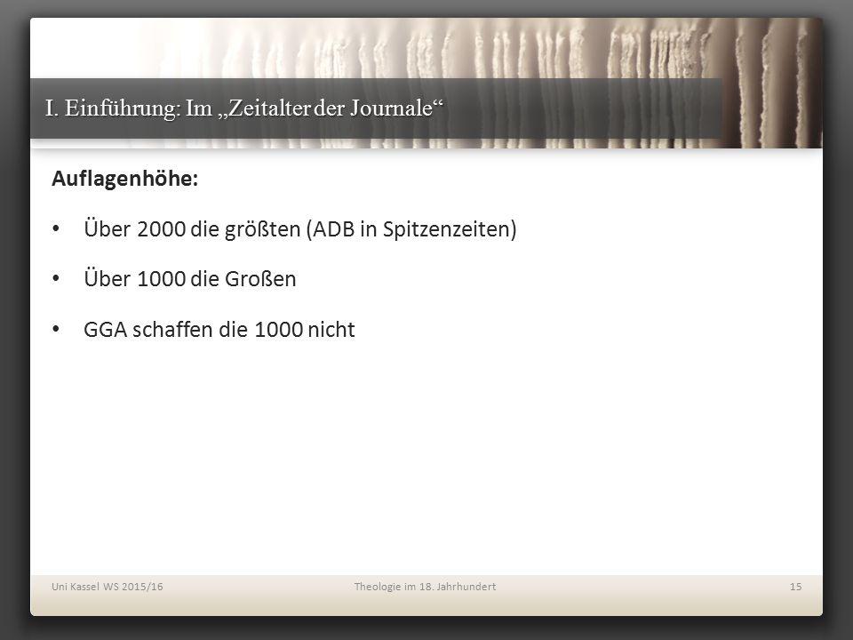 """I. Einführung: Im """"Zeitalter der Journale"""" Auflagenhöhe: Über 2000 die größten (ADB in Spitzenzeiten) Über 1000 die Großen GGA schaffen die 1000 nicht"""