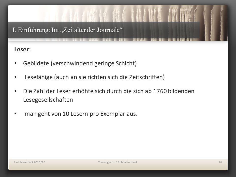 """I. Einführung: Im """"Zeitalter der Journale"""" Leser: Gebildete (verschwindend geringe Schicht) Lesefähige (auch an sie richten sich die Zeitschriften) Di"""