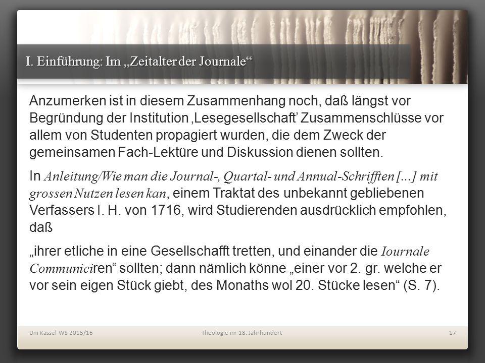 """I. Einführung: Im """"Zeitalter der Journale"""" Anzumerken ist in diesem Zusammenhang noch, daß längst vor Begründung der Institution 'Lesegesellschaft' Zu"""