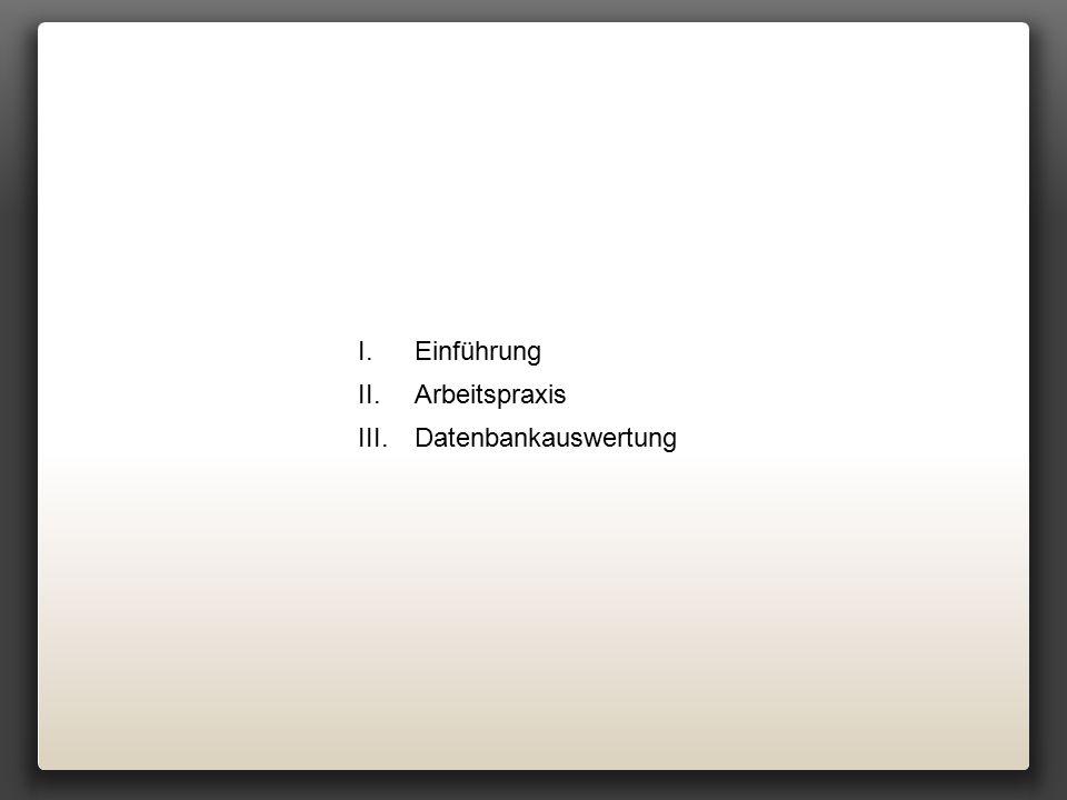 I.Einführung II.Arbeitspraxis III.Datenbankauswertung
