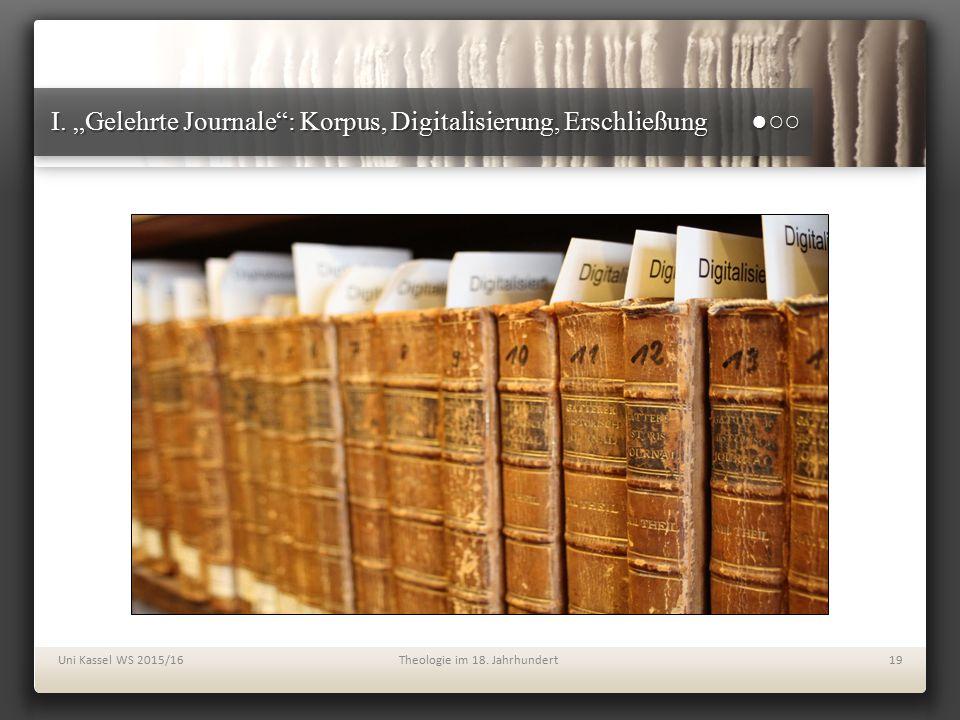 """I. """"Gelehrte Journale"""": Korpus, Digitalisierung, Erschließung ●○○ Uni Kassel WS 2015/16Theologie im 18. Jahrhundert19"""