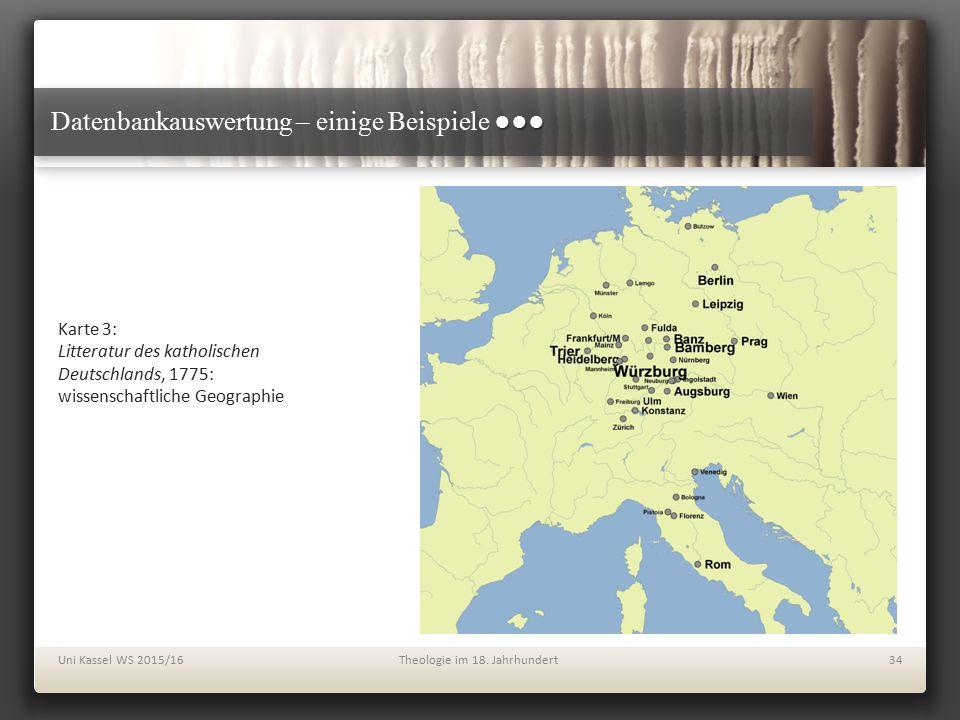 ●●● Datenbankauswertung – einige Beispiele ●●● Karte 3: Litteratur des katholischen Deutschlands, 1775: wissenschaftliche Geographie Uni Kassel WS 201