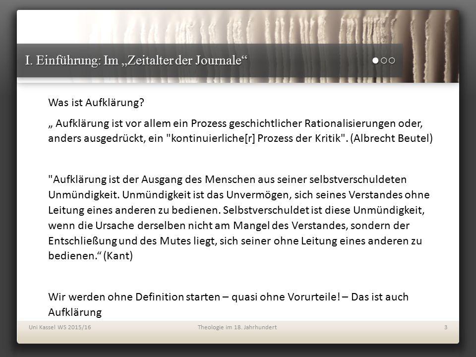 """I. Einführung: Im """"Zeitalter der Journale"""" ●○○ Uni Kassel WS 2015/16Theologie im 18. Jahrhundert3 Was ist Aufklärung? """" Aufklärung ist vor allem ein P"""