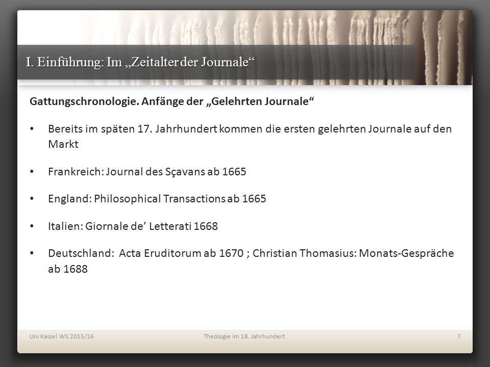 """I. Einführung: Im """"Zeitalter der Journale"""" Gattungschronologie. Anfänge der """"Gelehrten Journale"""" Bereits im späten 17. Jahrhundert kommen die ersten g"""