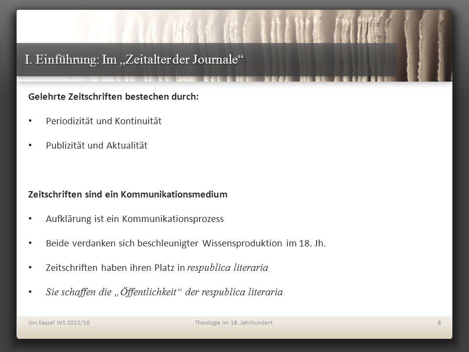 """I. Einführung: Im """"Zeitalter der Journale"""" Gelehrte Zeitschriften bestechen durch: Periodizität und Kontinuität Publizität und Aktualität Zeitschrifte"""