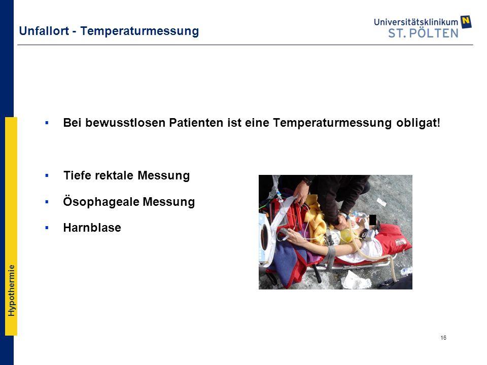 Hypothermie Unfallort - Temperaturmessung ▪Bei bewusstlosen Patienten ist eine Temperaturmessung obligat! ▪Tiefe rektale Messung ▪Ösophageale Messung