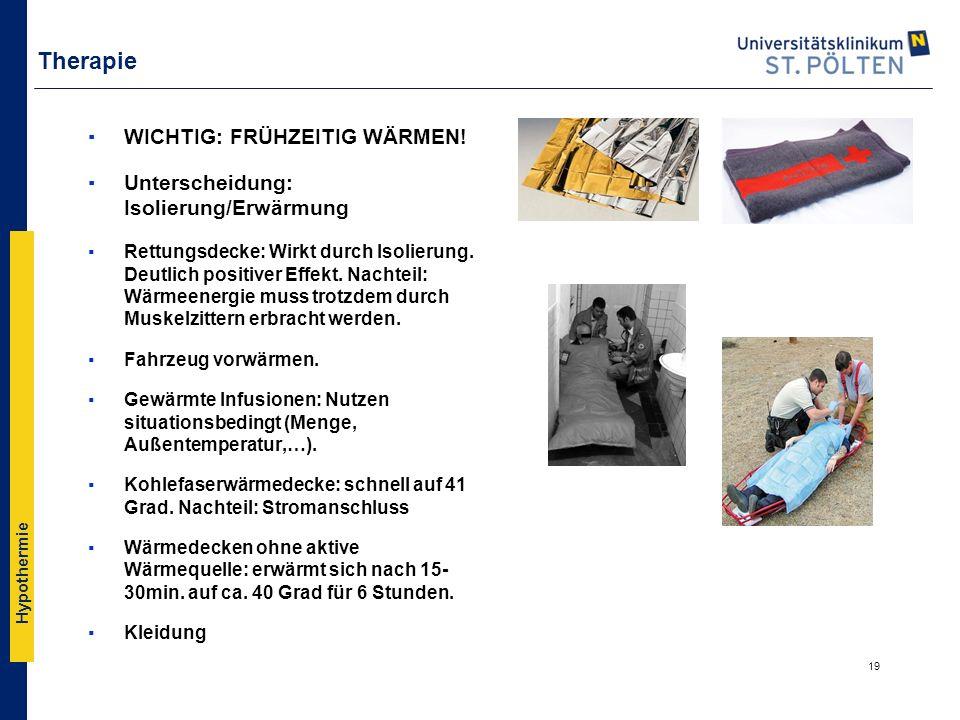 Hypothermie Therapie ▪WICHTIG: FRÜHZEITIG WÄRMEN! ▪Unterscheidung: Isolierung/Erwärmung ▪Rettungsdecke: Wirkt durch Isolierung. Deutlich positiver Eff