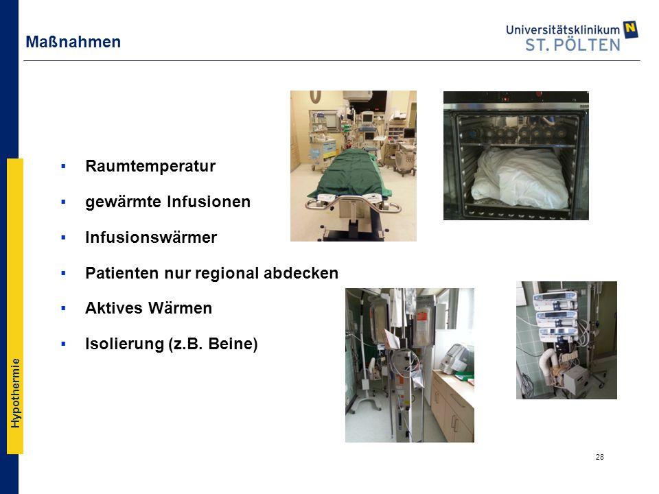 Hypothermie Maßnahmen ▪Raumtemperatur ▪gewärmte Infusionen ▪Infusionswärmer ▪Patienten nur regional abdecken ▪Aktives Wärmen ▪Isolierung (z.B. Beine)