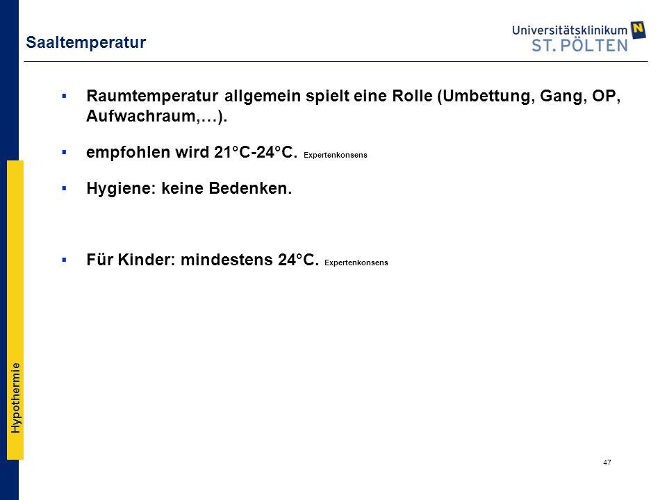 Hypothermie Saaltemperatur ▪Raumtemperatur allgemein spielt eine Rolle (Umbettung, Gang, OP, Aufwachraum,…). ▪empfohlen wird 21°C-24°C. Expertenkonsen