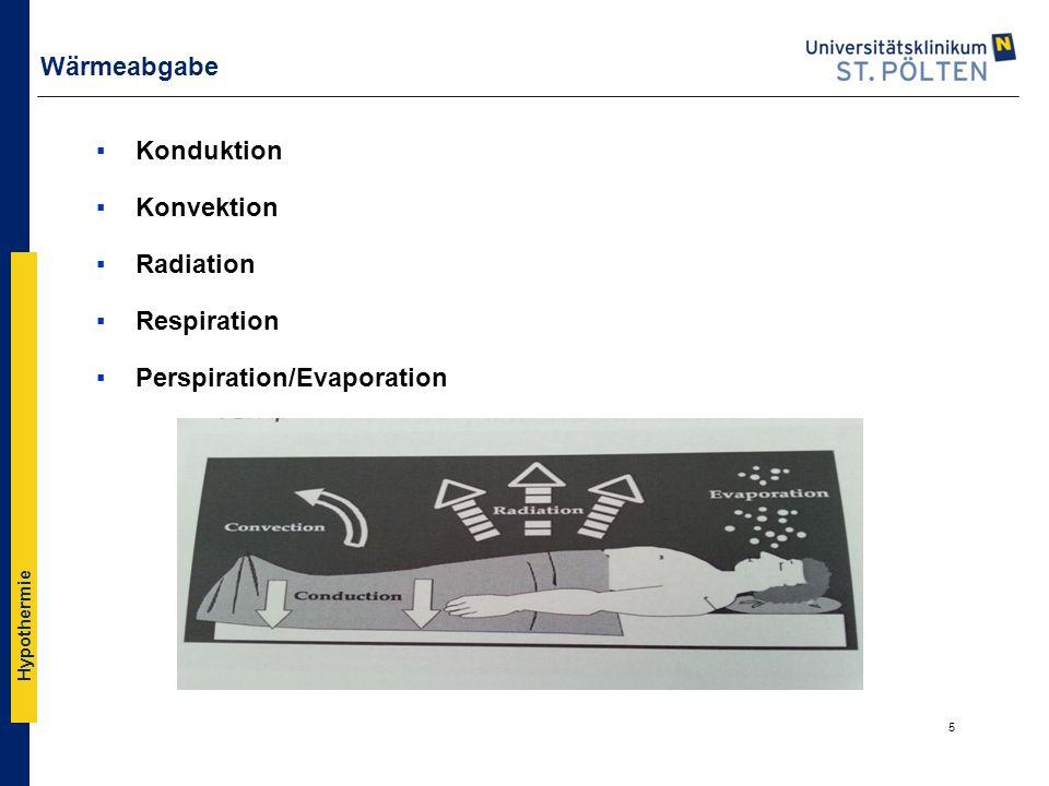 Hypothermie Wärmeabgabe ▪Konduktion ▪Konvektion ▪Radiation ▪Respiration ▪Perspiration/Evaporation 5