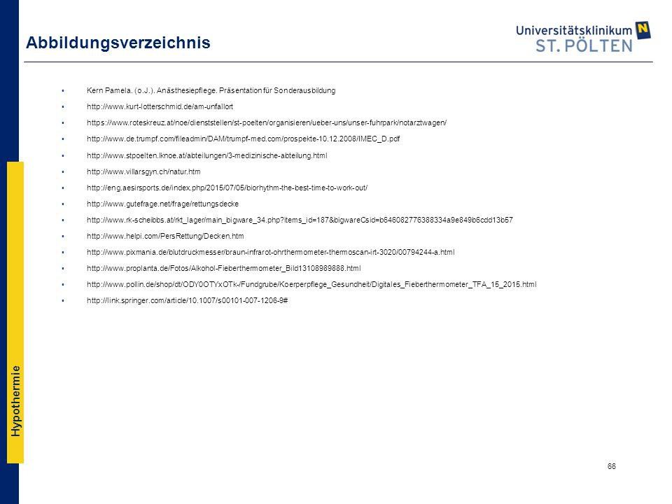 Hypothermie Abbildungsverzeichnis ▪Kern Pamela. (o.J.). Anästhesiepflege. Präsentation für Sonderausbildung ▪http://www.kurt-lotterschmid.de/am-unfall