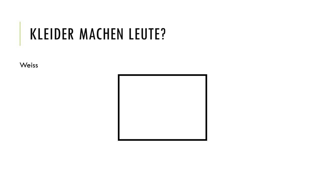 KLEIDER MACHEN LEUTE? Weiss