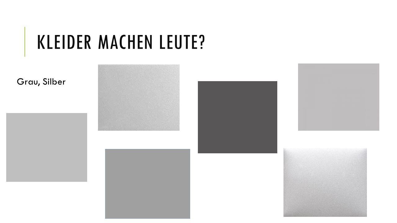 KLEIDER MACHEN LEUTE? Grau, Silber