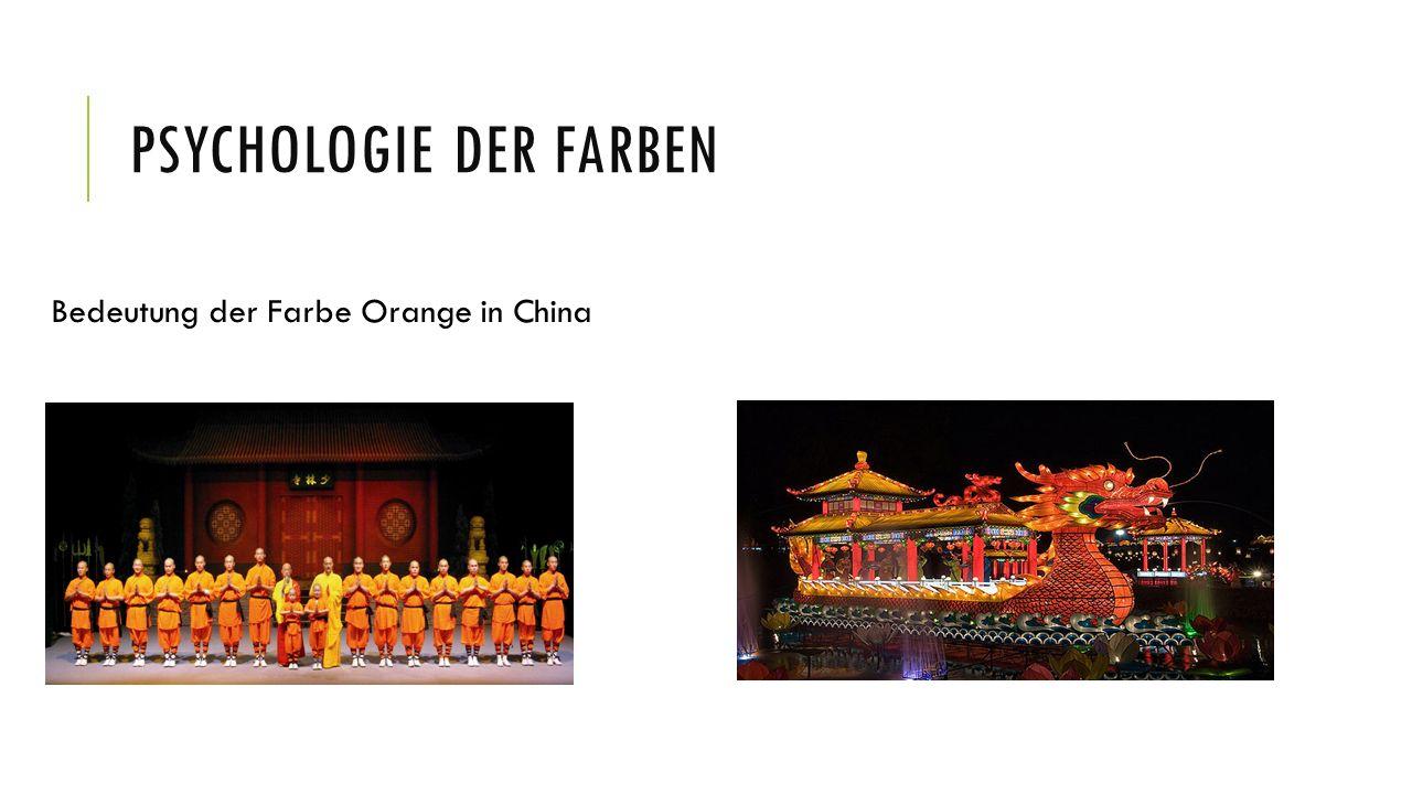 PSYCHOLOGIE DER FARBEN Bedeutung der Farbe Orange in China
