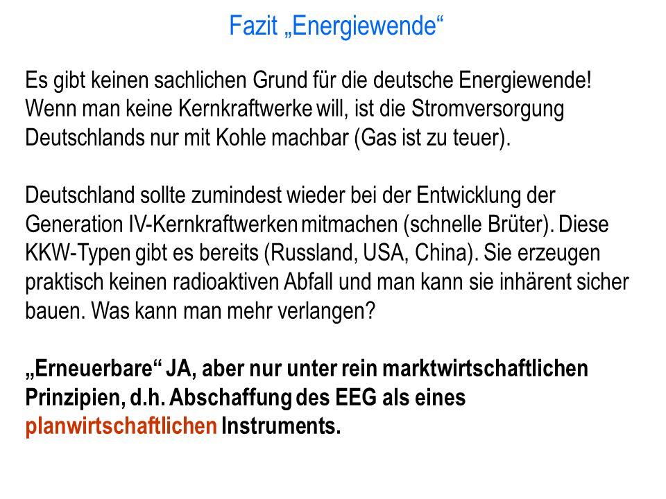 """Fazit """"Energiewende"""" Es gibt keinen sachlichen Grund für die deutsche Energiewende! Wenn man keine Kernkraftwerke will, ist die Stromversorgung Deutsc"""