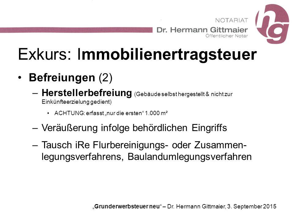 """Grunderwerbsteuer neu"" – Dr. Hermann Gittmaier, 3. September 2015 Exkurs: Immobilienertragsteuer Befreiungen (2) –Herstellerbefreiung (Gebäude selbst"