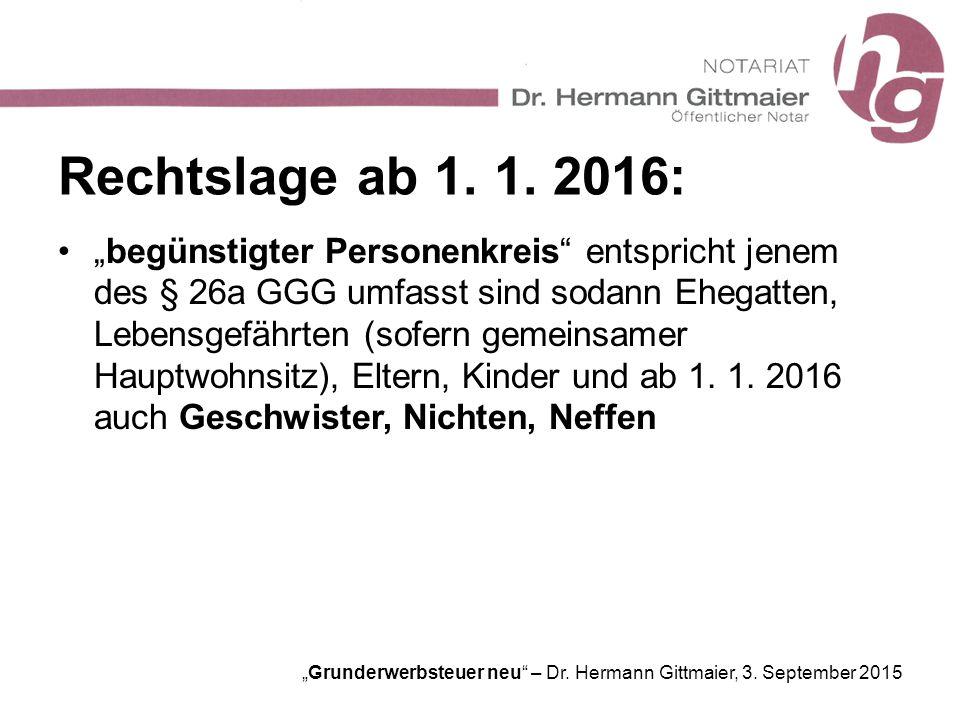 """Grunderwerbsteuer neu"" – Dr. Hermann Gittmaier, 3. September 2015 Rechtslage ab 1. 1. 2016: ""begünstigter Personenkreis"" entspricht jenem des § 26a G"