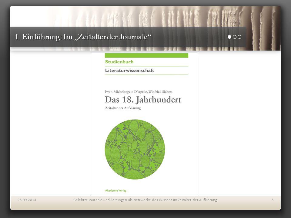 """I. Einführung: Im """"Zeitalter der Journale"""" ●○○ 25.09.2014Gelehrte Journale und Zeitungen als Netzwerke des Wissens im Zeitalter der Aufklärung3"""