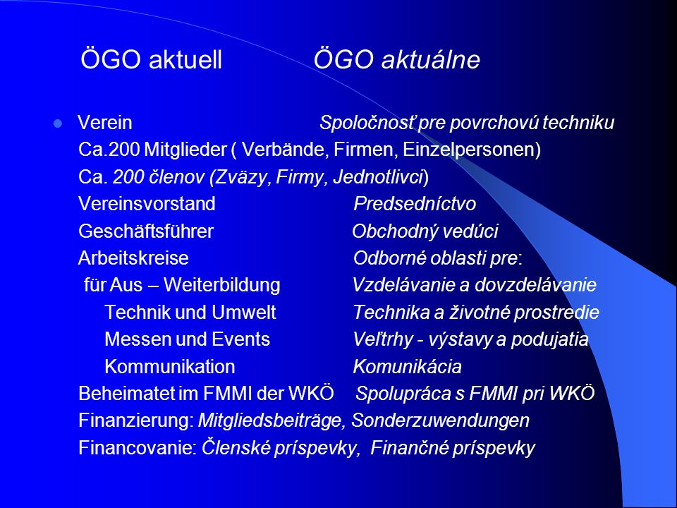 Verein Spoločnosť pre povrchovú techniku Ca.200 Mitglieder ( Verbände, Firmen, Einzelpersonen) Ca.