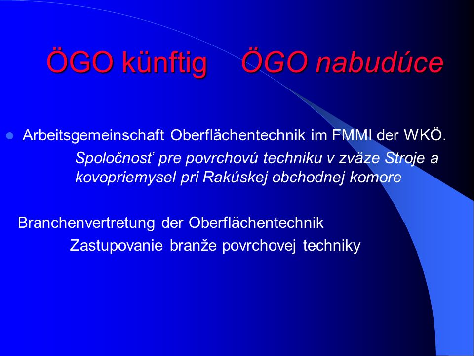 Verein Spoločnosť pre povrchovú techniku Ca.200 Mitglieder ( Verbände, Firmen, Einzelpersonen) Ca. 200 členov (Zväzy, Firmy, Jednotlivci) Vereinsvorst