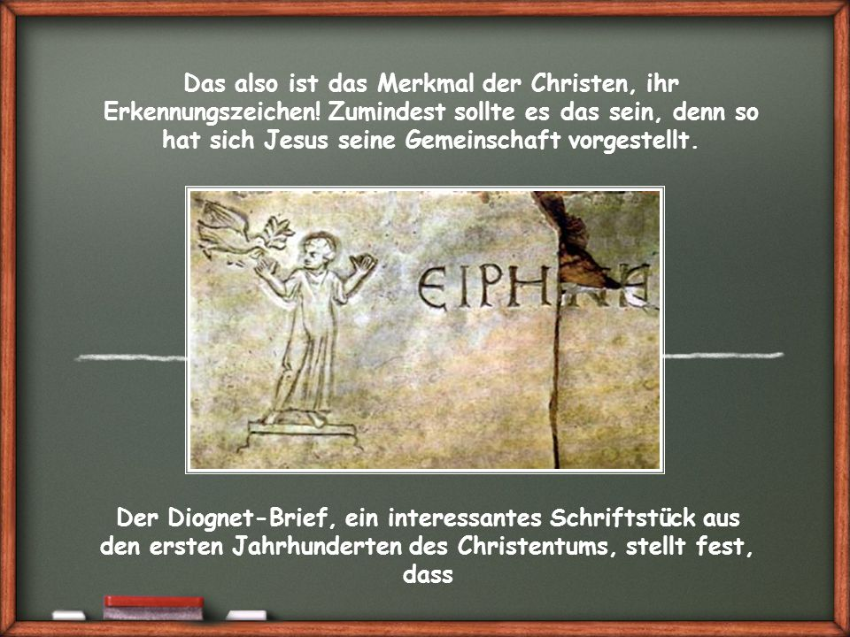 Der Diognet-Brief, ein interessantes Schriftstück aus den ersten Jahrhunderten des Christentums, stellt fest, dass Das also ist das Merkmal der Christen, ihr Erkennungszeichen.