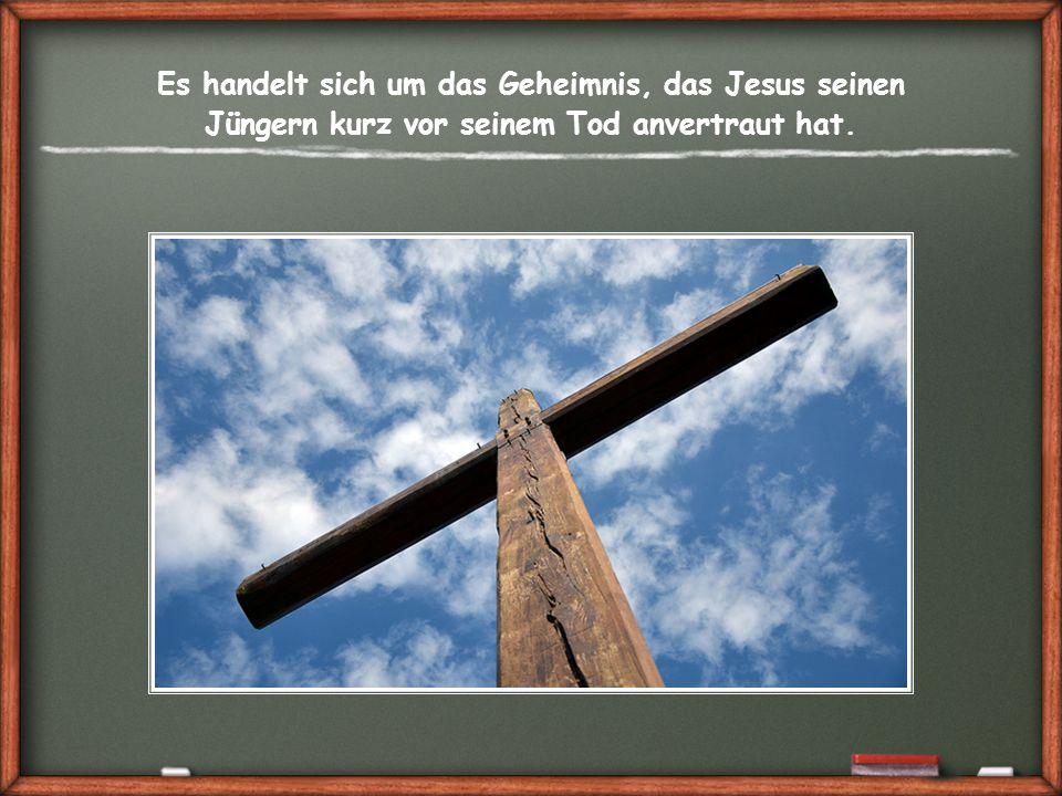 Es handelt sich um das Geheimnis, das Jesus seinen Jüngern kurz vor seinem Tod anvertraut hat.