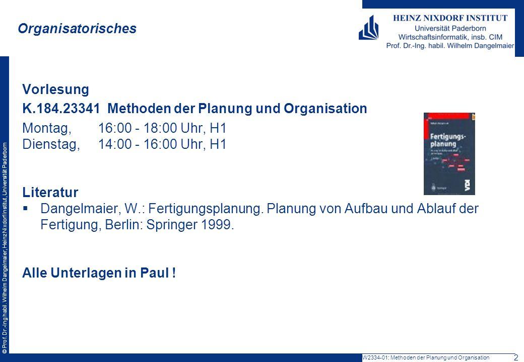 © Prof. Dr.-Ing habil. Wilhelm Dangelmaier, Heinz Nixdorf Institut, Universität Paderborn Organisatorisches W2334-01: Methoden der Planung und Organis